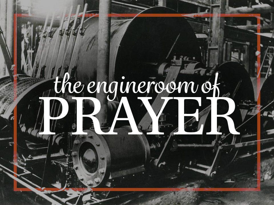 Engineroom of Prayer